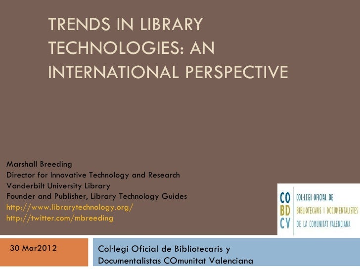 TRENDS IN LIBRARY          TECHNOLOGIES: AN          INTERNATIONAL PERSPECTIVEMarshall BreedingDirector for Innovative Tec...