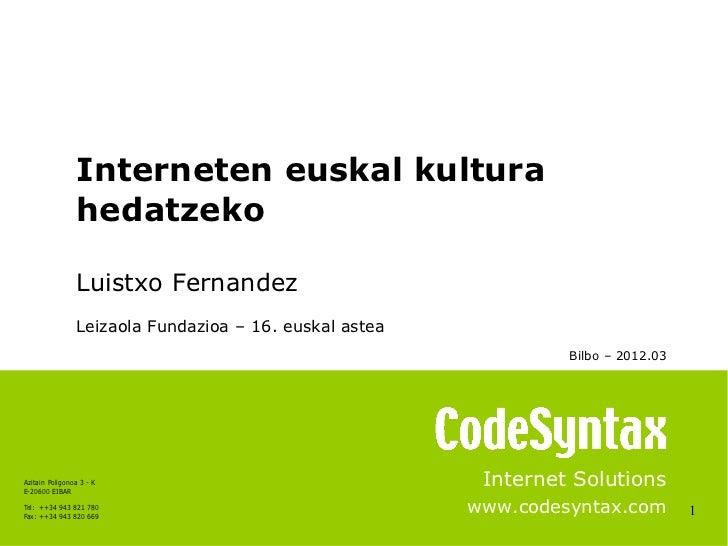 Interneten euskal kultura                 hedatzeko                 Luistxo Fernandez                 Leizaola Fundazioa –...