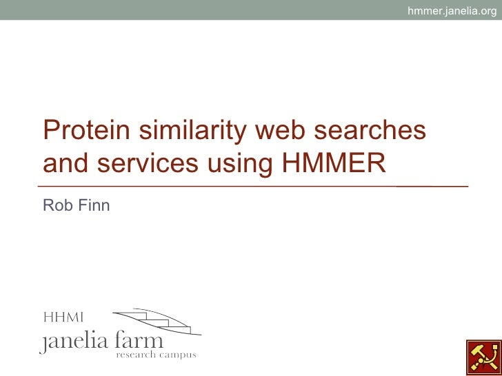 hmmer.janelia.orgProtein similarity web searchesand services using HMMERRob Finn