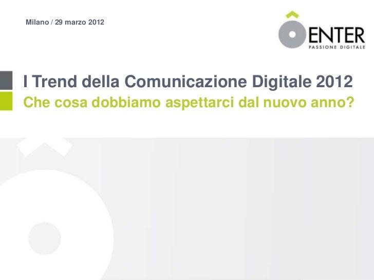 Milano / 29 marzo 2012I Trend della Comunicazione Digitale 2012Che cosa dobbiamo aspettarci dal nuovo anno?