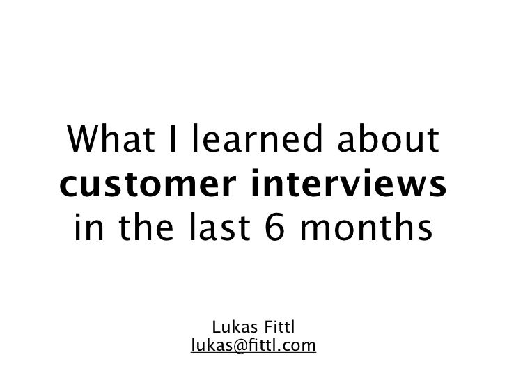 What I learned aboutcustomer interviews in the last 6 months          Lukas Fittl       lukas@fittl.com
