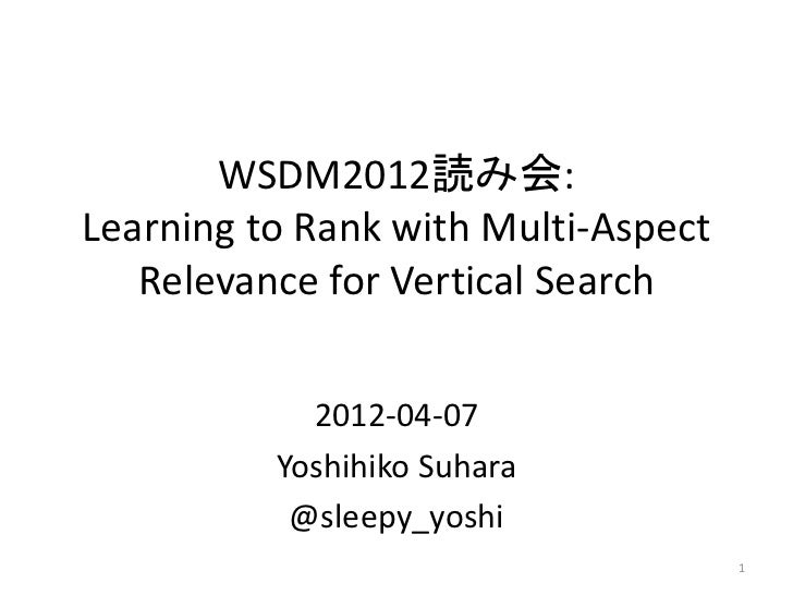 WSDM2012読み会:Learning to Rank with Multi-Aspect   Relevance for Vertical Search            2012-04-07          Yoshihiko Su...