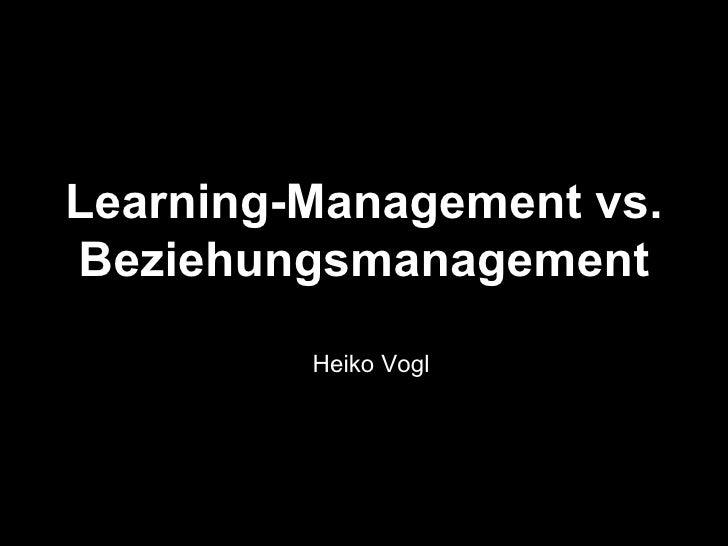 Learning-Management vs.Beziehungsmanagement         Heiko Vogl