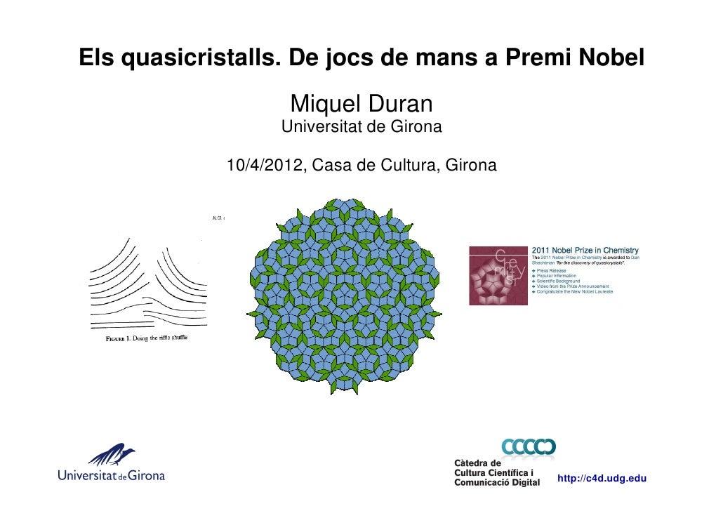 Els quasicristalls. De jocs de mans a Premi Nobel                    Miquel Duran                  Universitat de Girona  ...
