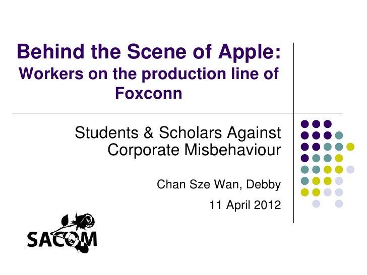 Behind the Scene of Apple:Workers on the production line of           Foxconn       Students & Scholars Against           ...