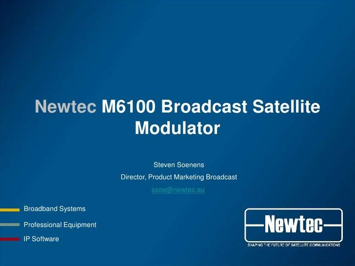 Newtec M6100 Broadcast Satellite             Modulator                                   Steven Soenens                   ...