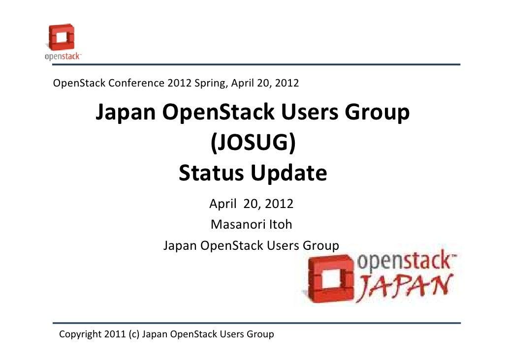 OpenStack Conference 2012 Spring, April 20, 2012        Japan OpenStack Users Group                  (JOSUG)              ...