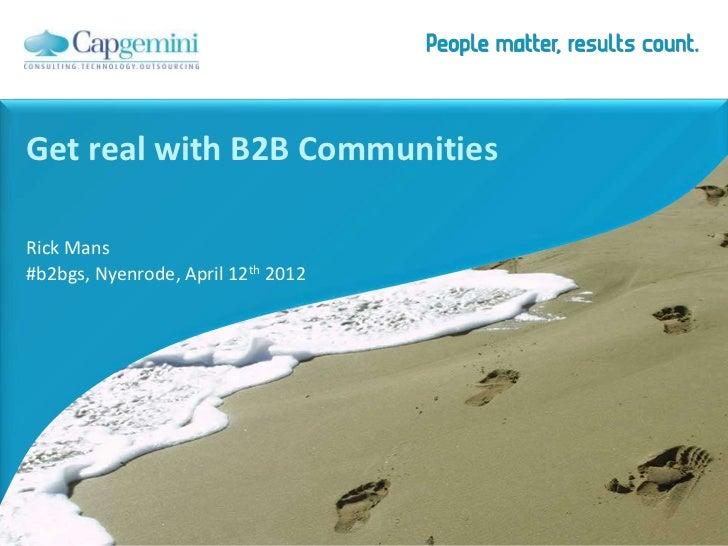 Get real with B2B CommunitiesRick Mans#b2bgs, Nyenrode, April 12th 2012