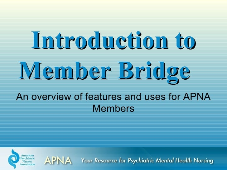 Introduction toMember BridgeAn overview of features and uses for APNA                 Members