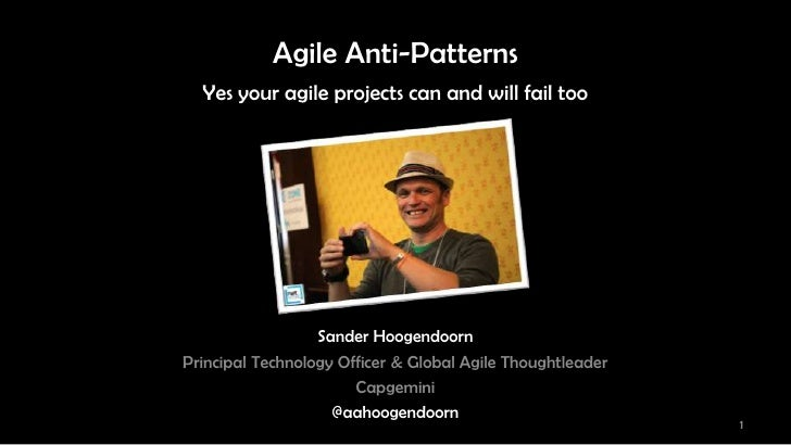 Agile Anti-Patterns  Yes your agile projects can and will fail too                  Sander HoogendoornPrincipal Technology...