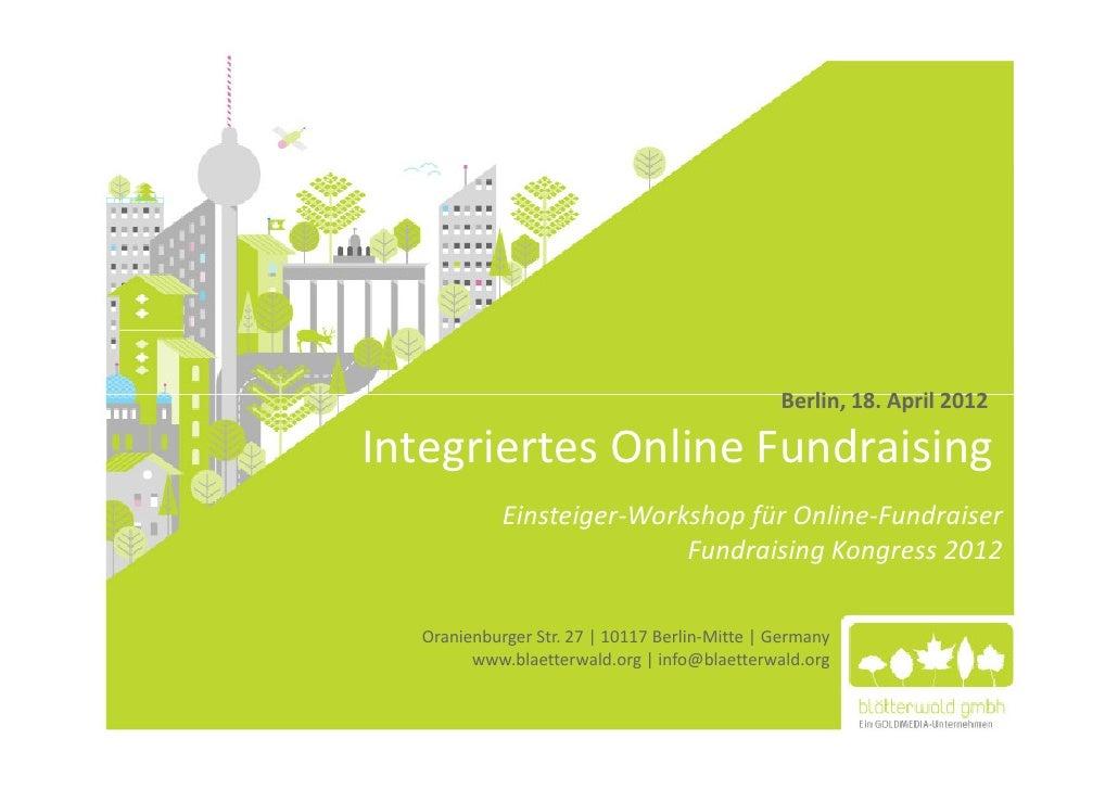 Berlin, 18. April 2012Integriertes Online Fundraising            Einsteiger-Workshop für Online-Fundraiser                ...