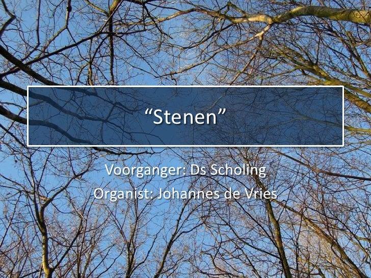 """""""Stenen"""" Voorganger: Ds ScholingOrganist: Johannes de Vries"""