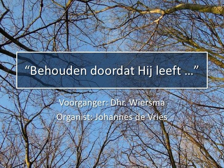 """""""Behouden doordat Hij leeft …""""     Voorganger: Dhr. Wiersma     Organist: Johannes de Vries"""