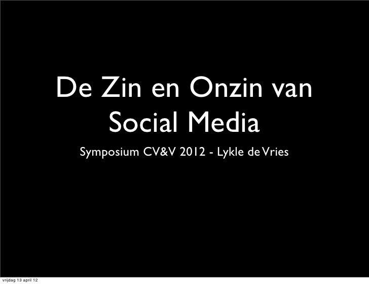 De Zin en Onzin van                         Social Media                       Symposium CV&V 2012 - Lykle de Vriesvrijdag...