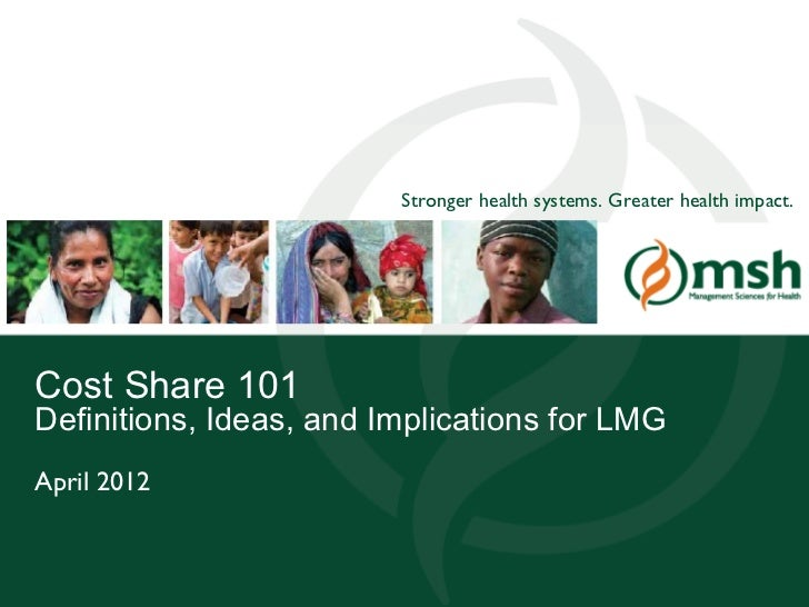 Stronger health systems. Greater health impact.Cost Share 101Definitions, Ideas, and Implications for LMGApril 2012Managem...
