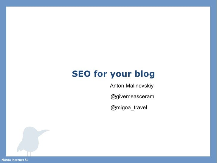 SEO for your blog                           Anton Malinovskiy                           @givemeasceram                    ...