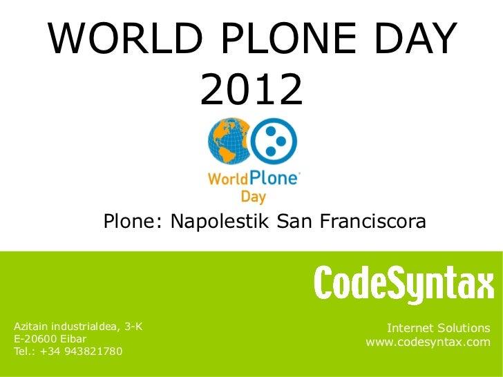 WORLD PLONE DAY           2012                  Plone: Napolestik San FranciscoraAzitain industrialdea, 3-K               ...