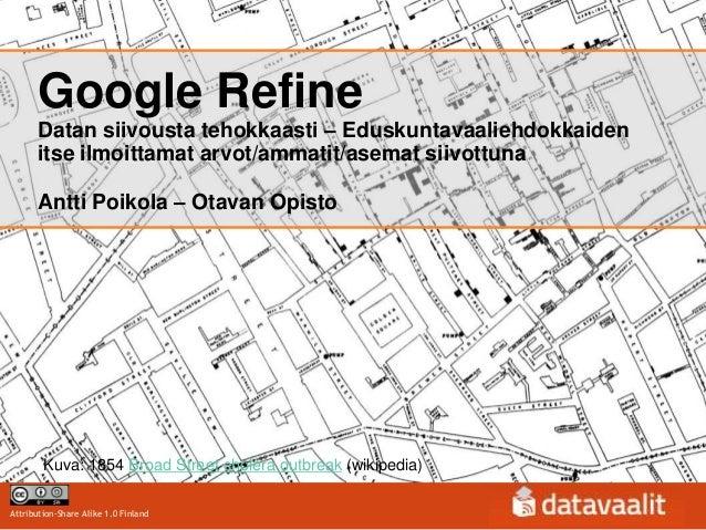 Google Refine      Datan siivousta tehokkaasti – Eduskuntavaaliehdokkaiden      itse ilmoittamat arvot/ammatit/asemat siiv...