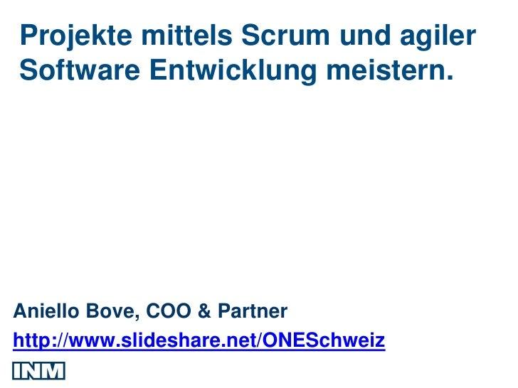 Projekte mittels Scrum und agilerSoftware Entwicklung meistern.Aniello Bove, COO & Partnerhttp://www.slideshare.net/ONESch...