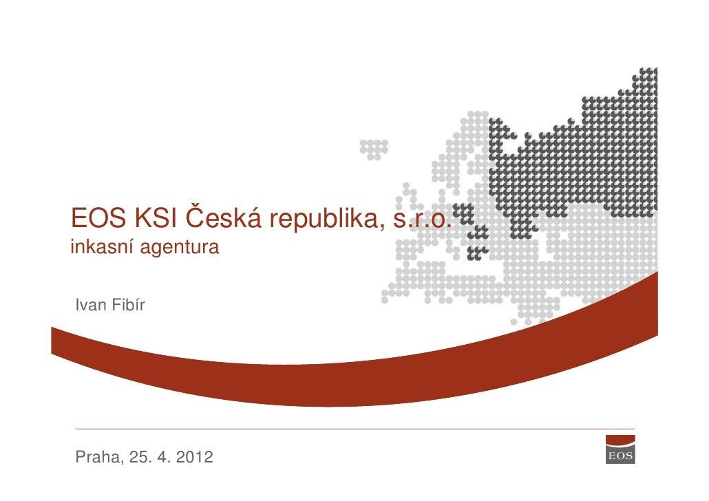 EOS KSI Česká republika, s.r.o.inkasní agenturaIvan FibírPraha, 25. 4. 2012