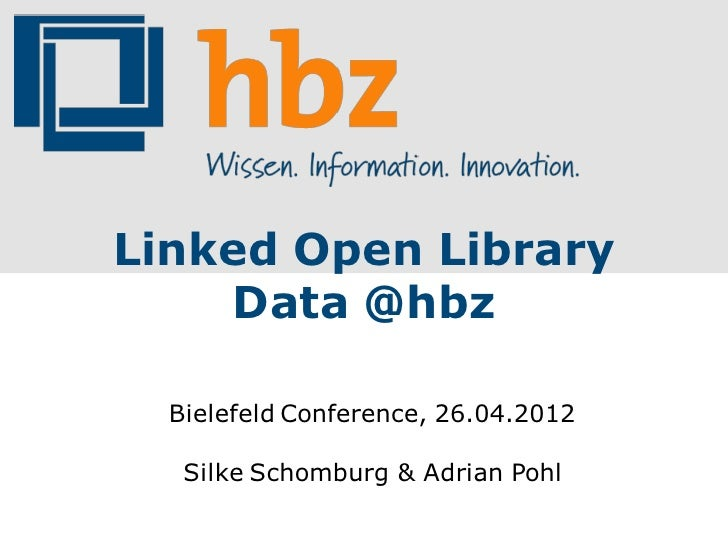 Linked Open Library    Data @hbz  Bielefeld Conference, 26.04.2012   Silke Schomburg & Adrian Pohl