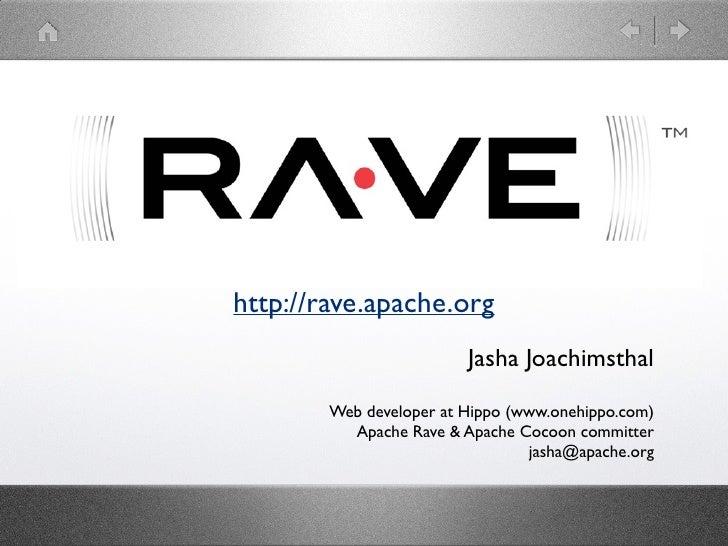 http://rave.apache.org                         Jasha Joachimsthal        Web developer at Hippo (www.onehippo.com)        ...
