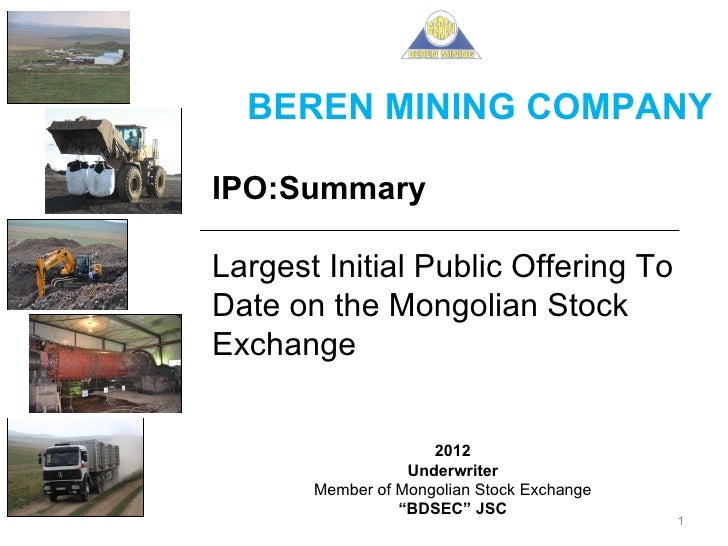 BEREN MINING COMPANYIPO:SummaryLargest Initial Public Offering ToDate on the Mongolian StockExchange                     2...