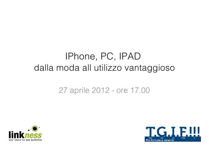 IPhone, PC, IPADdalla moda all utilizzo vantaggioso      27 aprile 2012 - ore 17.00