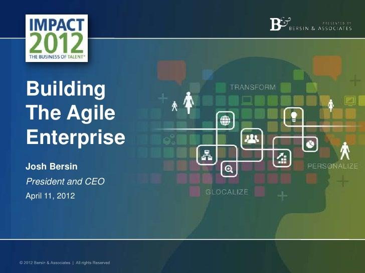 BuildingThe AgileEnterpriseJosh BersinPresident and CEOApril 11, 2012