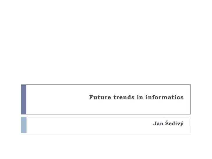 Future trends in informatics                   Jan Šedivý