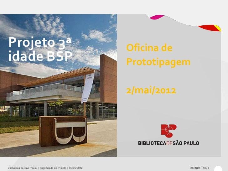Projeto 3ª                                                       Oficina deidade BSP                                      ...