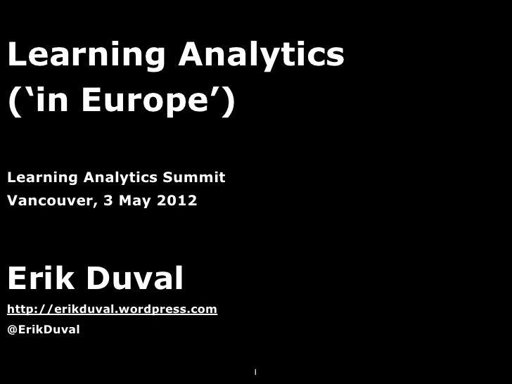 Learning Analytics('in Europe')Learning Analytics SummitVancouver, 3 May 2012Erik Duvalhttp://erikduval.wordpress.com@Erik...