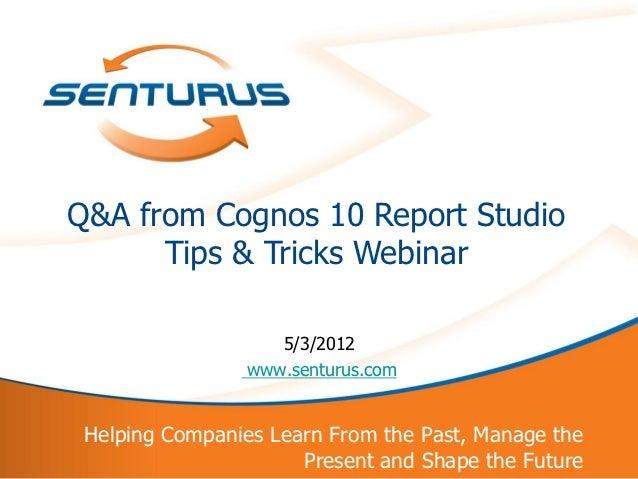Q&A from Cognos 10 Report Studio          Tips & Tricks Webinar                       5/3/2012                    www.sent...