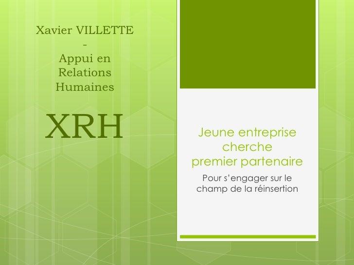 Xavier VILLETTE        -   Appui en   Relations   Humaines XRH               Jeune entreprise                      cherche...