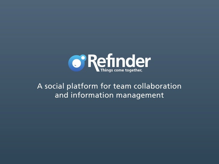 Things come together.A social platform for team collaboration     and information management