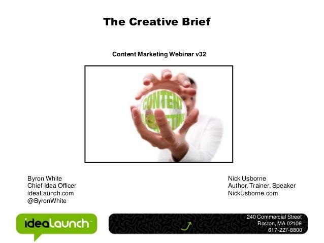 The Creative Brief                      Content Marketing Webinar v32Byron White                                          ...