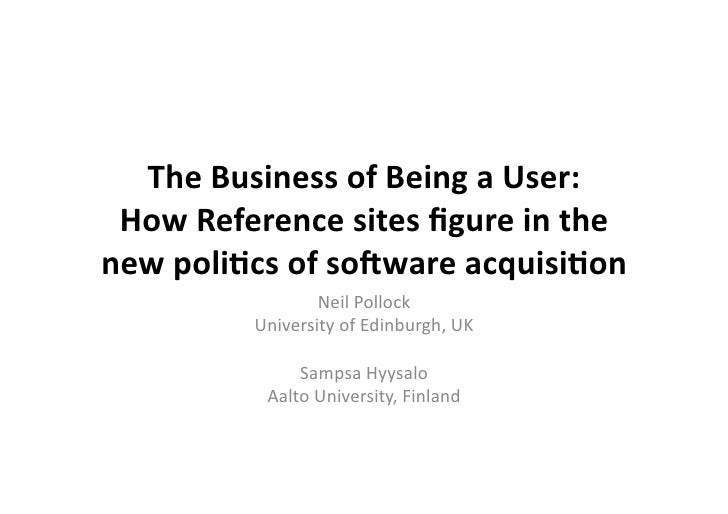 The	  Business	  of	  Being	  a	  User:	  	   How	  Reference	  sites	  figure	  in	  the	  new	  poli9cs	  of	  so:ware	  ...
