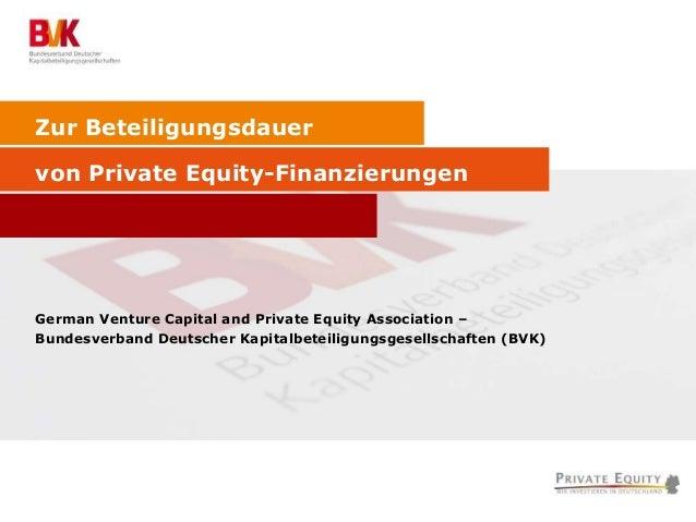 Zur Beteiligungsdauer von Private Equity-Finanzierungen German Venture Capital and Private Equity Association – Bundesverb...