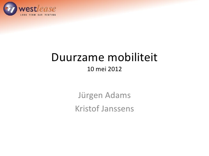 Duurzame mobiliteit       10 mei 2012     Jürgen Adams    Kristof Janssens