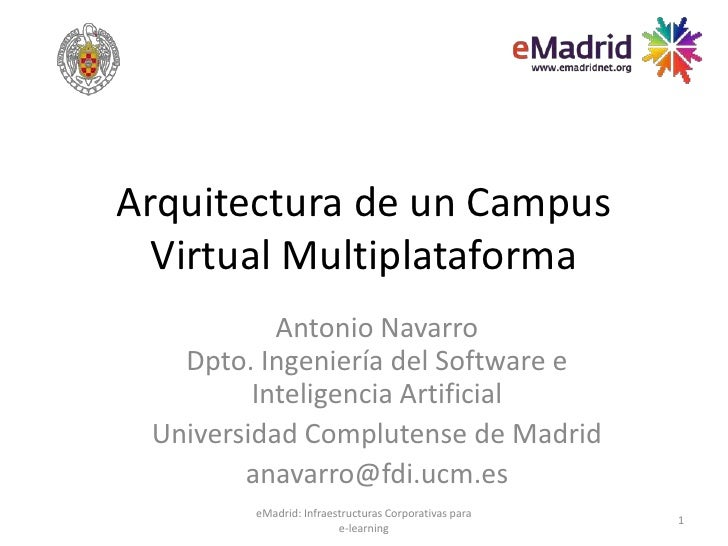 Arquitectura de un Campus  Virtual Multiplataforma           Antonio Navarro   Dpto. Ingeniería del Software e         Int...