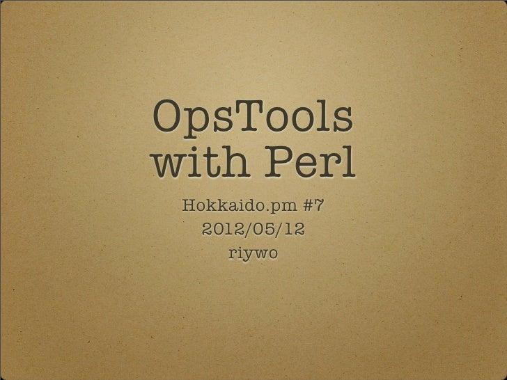 OpsToolswith Perl Hokkaido.pm #7   2012/05/12      riywo