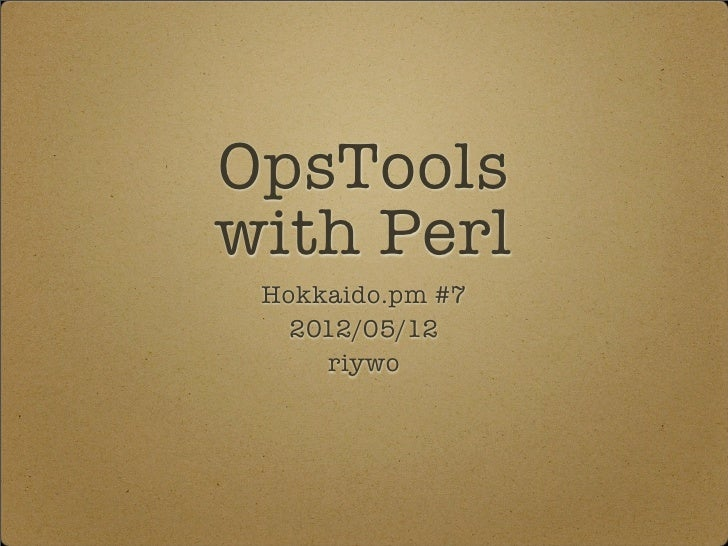 """""""Ops Tools with Perl"""" 2012/05/12 Hokkaido.pm"""