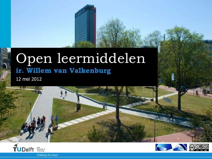 Open leermiddelenir. Willem van Valkenburg12 mei 20122 november 2011        Delft        University of        Technology  ...