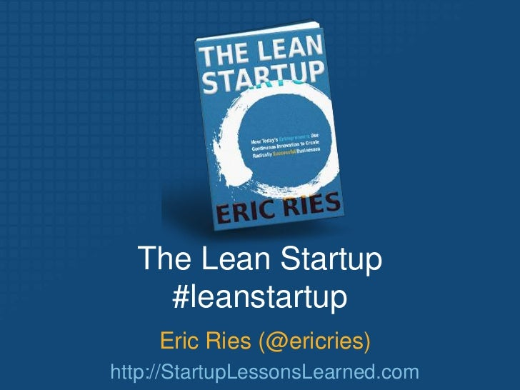 The Lean Startup    #leanstartup     Eric Ries (@ericries)http://StartupLessonsLearned.com