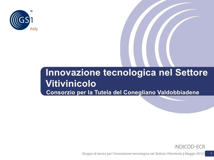 Innovazione tecnologica nel SettoreVitivinicoloConsorzio per la Tutela del Conegliano Valdobbiadene            Gruppo di l...
