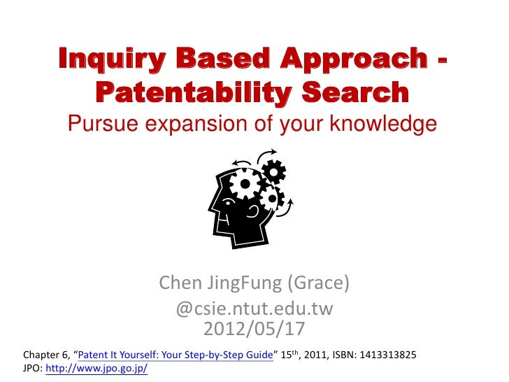 Inquiry Based Approach -         Patentability Search         Pursue expansion of your knowledge                          ...