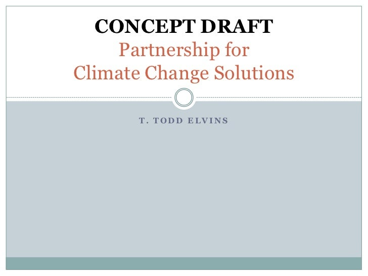 CONCEPT DRAFT     Partnership forClimate Change Solutions       T. TODD ELVINS