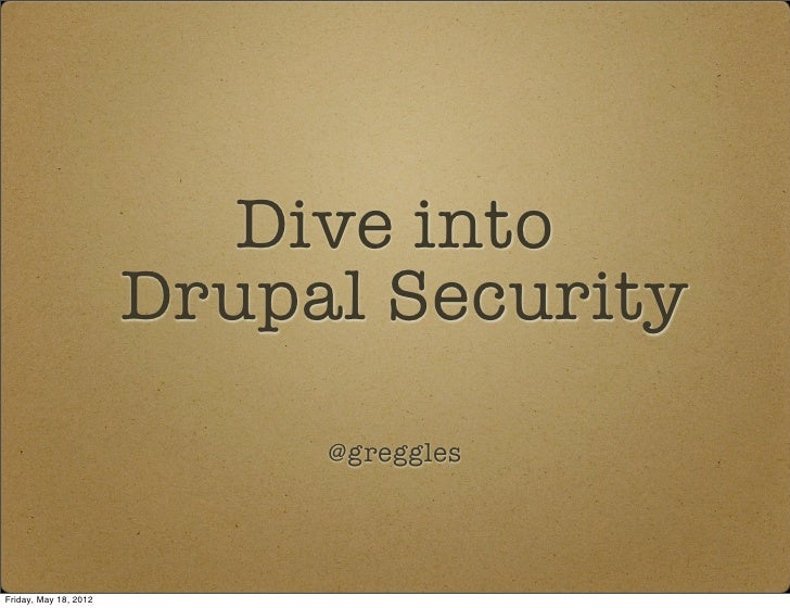 Dive into                       Drupal Security                            @gregglesFriday, May 18, 2012