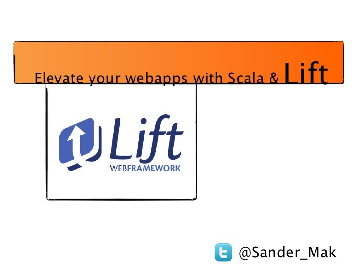 Elevate your webapps with Scala &   Lift                           @Sander_Mak