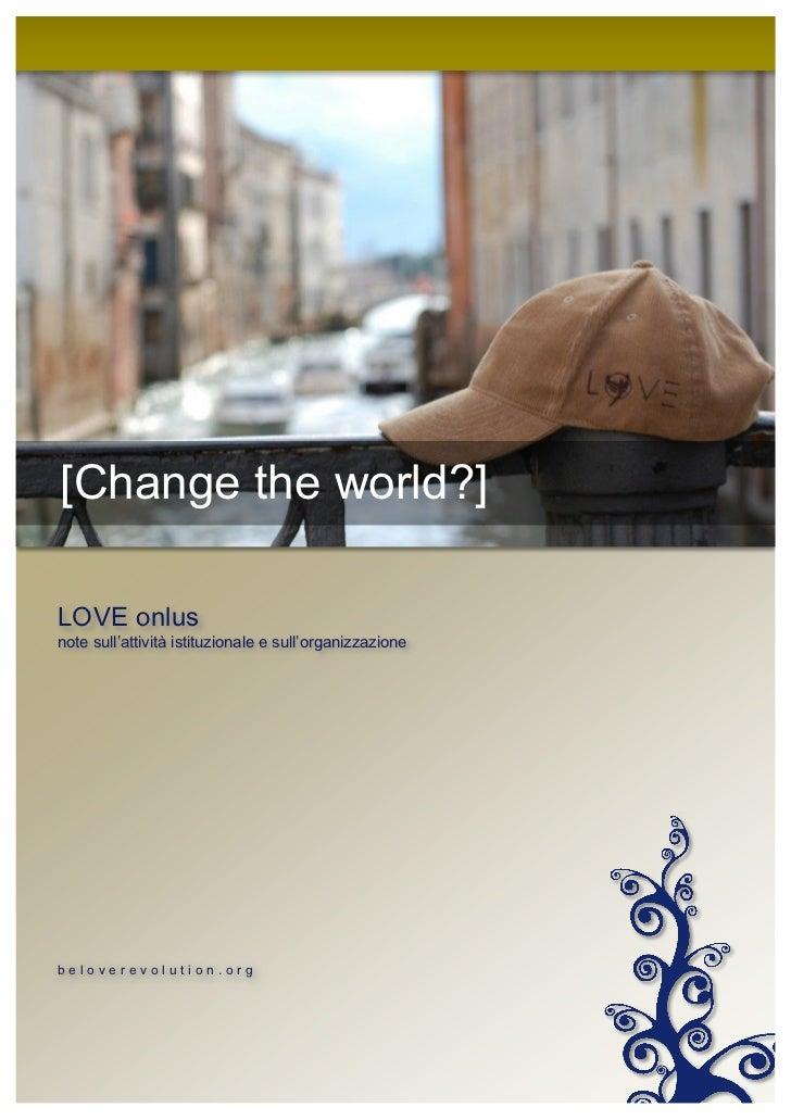 [CHANGE THE WORLD?]   1[Change the world?]LOVE onlusnote sull'attività istituzionale e sull'organizzazionebeloverevolution...